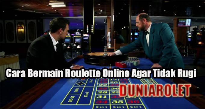 Cara Bermain Roulette Online Agar Tidak Rugi