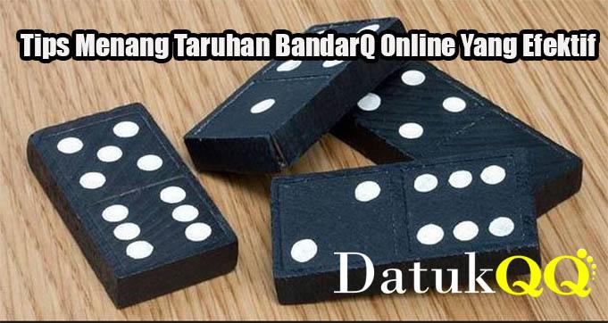 Tips Menang Taruhan BandarQ Online Yang Efektif